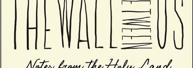 #6 The Wall Between Us: Notes from the Holy Land by Matthew Small