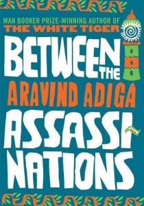 Aravind Adiga Between the Assassinations